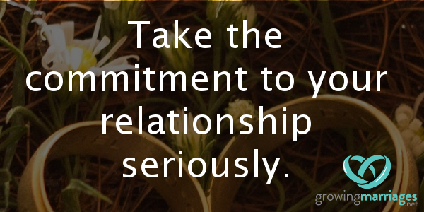 happy marriage - take the commitment to your relationship seriously.