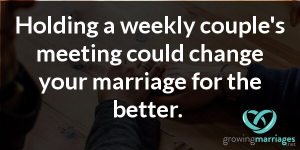 happy marriage - holding a weekly couples meeting could change your marriage for the better.