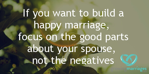 happy marriage - focus on good, not the bad