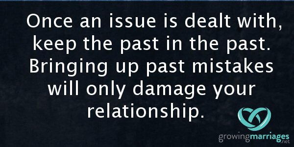 happy marriage - once an issue is dealt with, keep the past in the past.