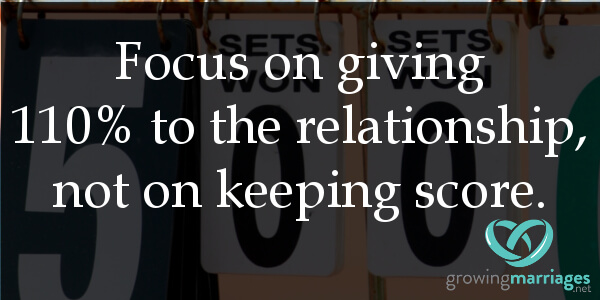 happy marriage - focus on giving 110% to the relationship, not on keeping score