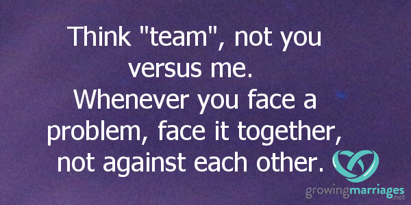 """happy marriage - it's not you vs me, its """"we"""". always face problems as a team, not against each other."""
