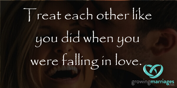happy marriage - treat each other like you did when you were falling in love.