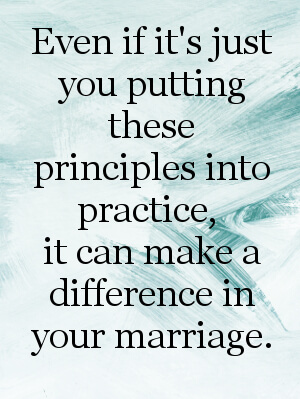 how to save your marriage - Even if it's just you putting these principles into practice, it can make a difference in your marriage.