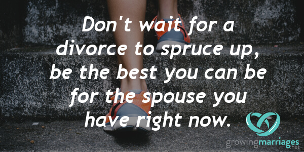 relationship goals - Don't wait for a divorce to spruce up. Be the best you can be for the spouse you have right now.